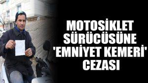 Motosiklet sürücüsüne 'emniyet kemeri' cezası