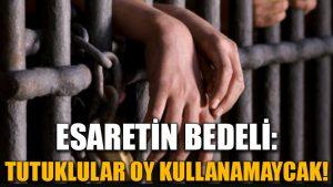 Cezaevlerindeki tutuklular oy kullanamayacak