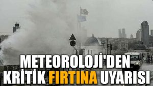 Meteoroloji'den kritik fırtına uyarısı
