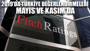 Fitch'in 2019'da Türkiye değerlendirmeleri Mayıs ve Kasım'da