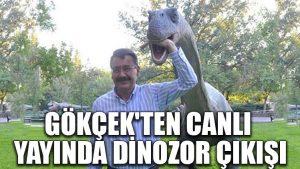 Gökçek'ten canlı yayında dinozor çıkışı