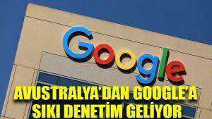 Avustralya'dan Google'a sıkı denetim geliyor