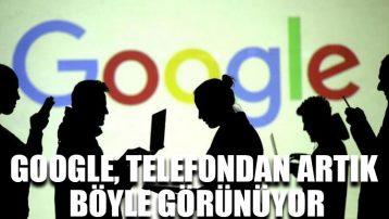 Google, telefondan artık böyle görünüyor