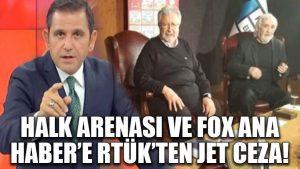 Halk Arenası ve FOX Ana Haber'e RTÜK'ten jet ceza!
