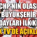 CHP'nin olası büyükşehir adayları ilk kez Halk TV'de açıklandı