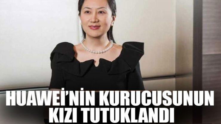 Huawei'nin kurucusunun kızı tutuklandı