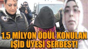 İçişleri Bakanlığı'nın 1 milyon 500 bin lira ödül koyduğu IŞİD üyesi serbest bırakıldı!