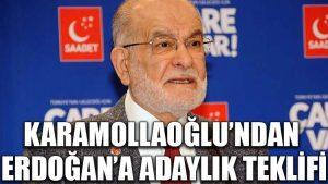 Karamollaoğlu'ndan Erdoğan'a adaylık teklifi