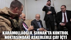 Karamollaoğlu, Şırnak'ta kontrol noktasındaki askerlerle çay içti