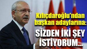 Kılıçdaroğlu'ndan başkan adaylarına: Sizden iki şey istiyorum…