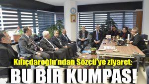 Kılıçdaroğlu'ndan Sözcü'ye ziyaret: Bu bir kumpas!