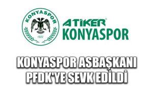 Konyaspor Asbaşkanı PFDK'ye sevk edildi