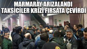 Marmaray arızalandı taksiciler krizi fırsata çevirdi