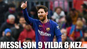 Messi son 9 yılda 8 kez…