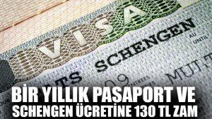 Bir yıllık pasaport ve Schengen ücretine 130 TL zam