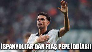 İspanyollar'dan flaş Pepe iddiası!