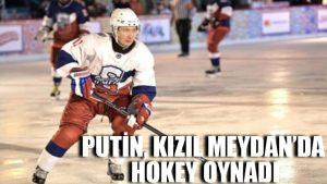 Putin, Kızıl Meydan'da hokey oynadı