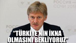 Rusya'dan çarpıcı açıklama: Türkiye'nin ikna olmasını bekliyoruz