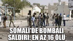 Somali'de bombalı saldırı: En az 16 ölü