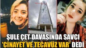 Şule Çet davasında savcı 'cinayet ve tecavüz var' dedi