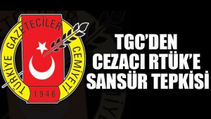 TGC'den cezacı RTÜK'e sansür tepkisi