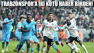 Trabzonspor'a iki kötü haber birden!