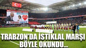 Trabzon'da İstiklal Marşı böyle okundu…