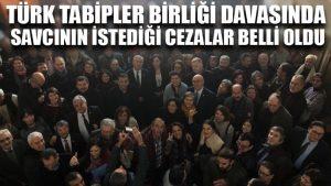 Türk Tabipler Birliği davasında savcının istediği cezalar belli oldu