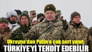 Ukrayna'dan Putin'e çok sert yanıt: Türkiye'yi tehdit edebilir