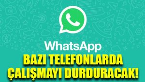 WhatsApp bazı telefonlarda çalışmayı durduracak!