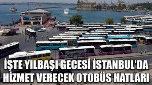 Yılbaşı gecesi İstanbul'da hangi otobüs hatları hizmet verecek?