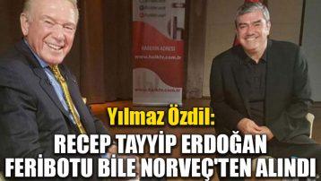 Yılmaz Özdil: Recep Tayyip Erdoğan feribotu bile Norveç'ten alındı
