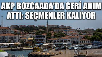 AKP Bozcaada'da geri adım attı: Seçmenler kalıyor
