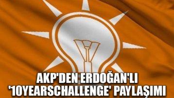 AKP'den Erdoğan'lı '10YearsChallenge' paylaşımı