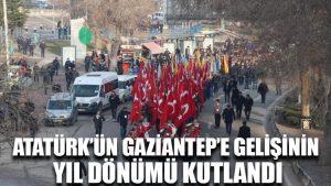 Atatürk'ün Gaziantep'e gelişinin yıl dönümü kutlandı
