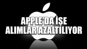 Apple'da işe alımlar azaltılıyor