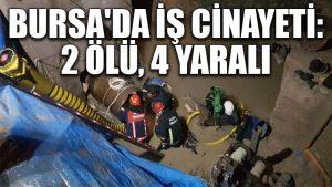 Bursa'da iş cinayeti: 2 ölü, 4 yaralı