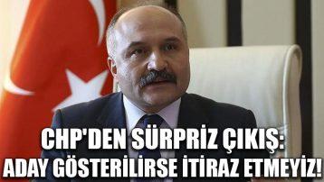 CHP'den sürpriz çıkış: Aday gösterilirse itiraz etmeyiz!