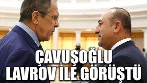 Çavuşoğlu, Lavrov ile görüştü