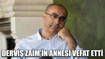 Derviş Zaim'in annesi vefat etti