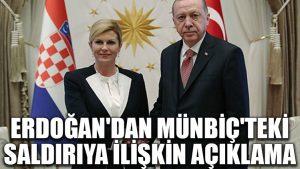 Erdoğan'dan Münbiç'teki saldırıya ilişkin açıklama