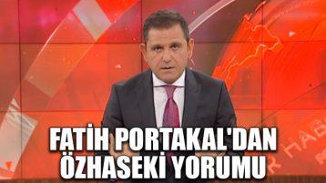 Fatih Portakal'dan Özhaseki yorumu