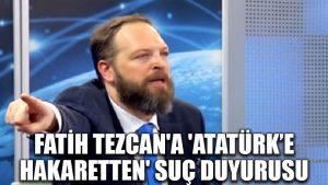 Fatih Tezcan'a 'Atatürk'e hakaretten' suç duyurusu