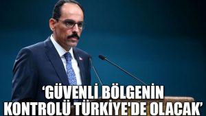 'Güvenli bölgenin kontrolü Türkiye'de olacak'