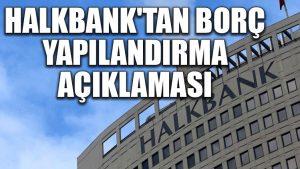 Halkbank'tan borç yapılandırma açıklaması