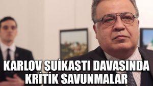 Karlov suikastı davasında kritik savunmalar