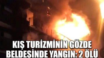 Kış turizminin gözde beldesinde yangın: 2 ölü