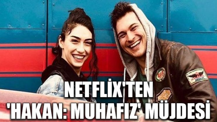 Netflix'ten 'Hakan: Muhafız' müjdesi