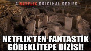 Netflix'ten fantastik Göbeklitepe dizisi!