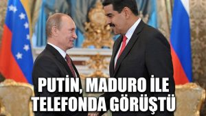 Putin, Maduro ile telefonda görüştü